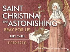 #SaintoftheDay St. Christina of Bolsena (1150-1224) was born to a peasant family in Belgium. She was orphaned as a child and raised by her two older sisters. When she was 21 she had what was believed to be a severe seizure, and was pronounced dead. At her funeral she suddenly revived and levitated before the bewildered congregation. She said that during her coma she had been to heaven, hell, and purgatory and had been given the option to either die and enter heaven, or return to earth to… Catholic Company, Pray For Us, Catholic Saints, Sisters, Sayings, Suddenly, Funeral, Belgium, Child