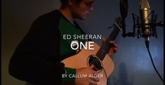One Ed Sheeran , Cover by Callum Alder, like and sub if you like it :)