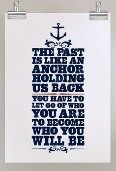 """The past is like an anchor holding us back. You have to let go of who you are to become who you will be."" Grey's Anatomy quotes"