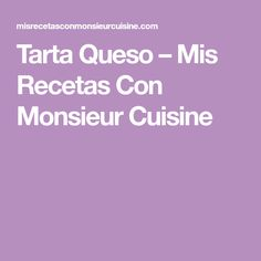 Tarta Queso – Mis Recetas Con Monsieur Cuisine