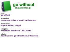#phrasalverbs.pl, word: #go without, explanation: to manage to live or survive without sth, translation: obywać się bez czegoś