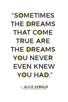 118 Inspirational Quotes About Making Dreams Come True Dreams Come True Quotes, Make Dreams Come True, Dream Quotes, Dream Come True, Quotes To Live By, Alice Sebold, Wall Art Quotes, You Gave Up, Dream Life