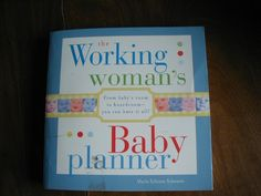 The Working Woman's Baby Planner by Marla Schram Schwartz (2005) ~~ For Sale At Wenzel Thrifty Nickel eCRATER store