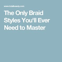 The Only Braid Styles You'll Ever Need to Master