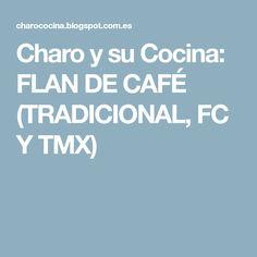 Charo y su Cocina: FLAN DE CAFÉ (TRADICIONAL, FC Y TMX)