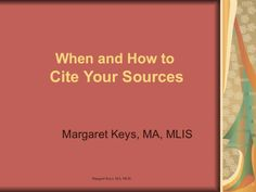 Citing Your Sources 2010 by Margaret Keys via slideshare