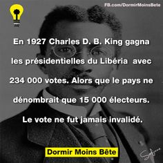 En 1927, Charles D.B King gagna les présidentielles du Liberia avec 234.000 votes. Alors que le pays ne dénombrait que 15.000 électeurs. Le vote ne fut jamais invalidé.