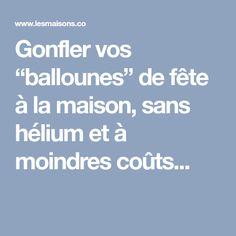 """Gonfler vos """"ballounes"""" de fête à la maison, sans hélium et à moindres coûts..."""
