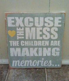 Excuse The Mess The Children Are Making Memories by JellyBirdSigns, $20.00
