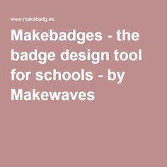 Makebadges - the badge design tool for schools - by Makewaves