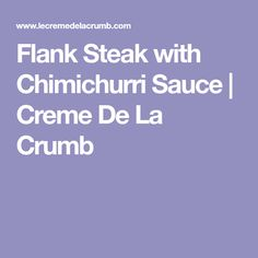 Flank Steak with Chimichurri Sauce   Creme De La Crumb