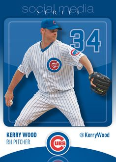 Cubs  Kerry Wood one of my favorite cubs of all time. I'd love to meet him someday