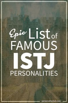 ISTJs are clear-sighted, logical, and efficient. They are planners rather than spontaneous, and prefer order and routine in their work and home lives. These celebrities fit the bill.