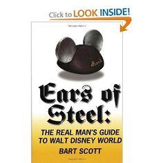 Ears of Steel: The Real Man's Guide to Walt Disney World: Bart Scott: 9781937011345: Amazon.com: Books