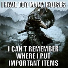 Skyrim Problems.. that's why i basically horde everything and keep it in one house.