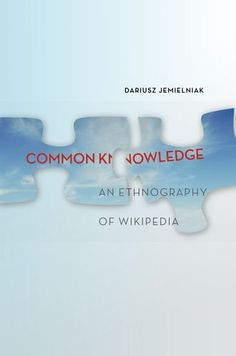 COMING SOON - Availability: http://130.157.138.11/record= Common Knowledge? An Ethnography of Wikipedia / Dariusz Jemielniak