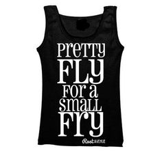 Pretty Fly For A Small Fry tank top by Root Avenue