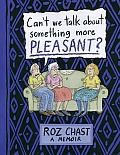 Can't We Talk about Something More Pleasant? by Roz Chast: In her first memoir, Roz Chast brings her signature wit to the topic of aging parents.