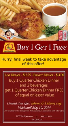 Hurry and join us for Takeout & Delivery Special for this week's final offer of Buy 1 Get 1 Free Leg Dinner - $12.25 | Breast Dinner - $14.00. Buy 1 Quarter Chicken Dinner and 2 beverages, get 1 Quarter Chicken Dinner FREE of equal or lesser value. Limited time offer.  Takeout & Delivery only.  Not available in the dining room. Not available in conjunction with other offers. Valid until May 10, 2014.
