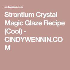 Strontium Crystal Magic Glaze Recipe (Cool) - CINDYWENNIN.COM