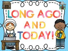 Long Ago and Today- Printable activities to go along with your unit Primary History, Primary Education, Elementary Education, Secondary Resources, Teacher Resources, Teaching Tools, Teaching Ideas, Classroom Games, First Grade Classroom
