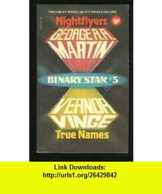 Nightflyers / True Names (Binary Star #5) (9780440107576) George R. R. Martin, Vernor Vinge , ISBN-10: 0440107571  , ISBN-13: 978-0440107576 ,  , tutorials , pdf , ebook , torrent , downloads , rapidshare , filesonic , hotfile , megaupload , fileserve