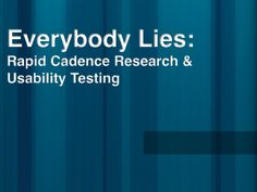 Will Evans - Everybody Lies: Rapid Cadence Research & Usability Testing