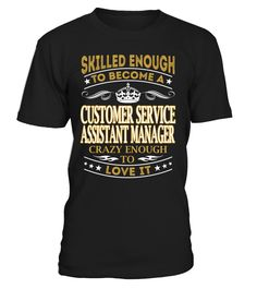 Customer Service Assistant Manager - Skilled Enough To Become #CustomerServiceAssistantManager