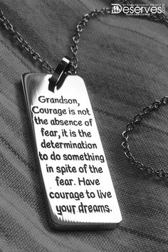 This stainless steel necklace is perfect for a birthday or just a surprise 'I love you' gift. It comes with an exclusive inspirational quote that will show your grandson the true meaning of courage and communicate your faith in him. Purchase your beautifu Gift Quotes, Me Quotes, Grandson Quotes, Birthday Quotes For Him, Grandson Birthday Quotes, The Absence, Stainless Steel Necklace, Love Quotes For Him, Something To Do