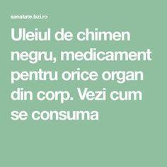 Uleiul de chimen negru, medicament pentru orice organ din corp. Vezi cum se consuma Nigella, Healthy Tips, Alter, Good To Know, Orice, Math Equations, Medicine, Pharmacy, The Body