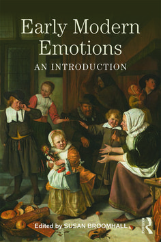 Early modern emotions : an introduction Broomhall, Susan, ed. lit. 1st published 2017, London ; New York : Routledge, 2017