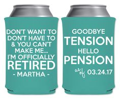 Foam Can Coolers Beverage Insulator Custom Retirement Party Favor | Don't Want Don't Have Can't Make (1A) Goodbye Tension | by ThatCustomShop on Etsy #thatcustomshop