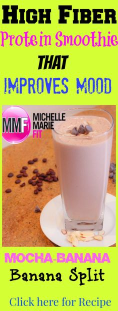 This Protein Smoothie is so yummy and super high in fiber and actually helps increase mood.  Click here to see the ingredients that make up this banana split tasting smoothie.  http://michellemariefit.publishpath.com/healthy-recipe-for-mocha-banana-split-protein-shake