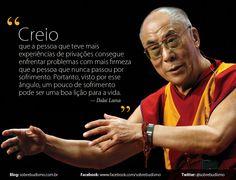 """""""Creio que a pessoa que teve mais experiências de privações consegue enfrentar problemas com mais firmeza que a pessoa que nunca passou por sofrimento. Portanto, visto por esse ângulo, um pouco de sofrimento pode ser uma boa lição para a vida."""" — Dalai Lama - Veja mais sobre Espiritualidade & Autoconhecimento no blog: http://sobrebudismo.com.br/"""
