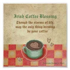 Irish Coffee Blessing ~ Through the storms of life, may the only thing brewing be your coffee.
