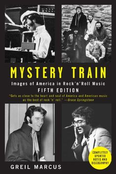 Mystery Train: Images of America in Rock 'n' Roll Music: Fifth Edition by Greil Marcus