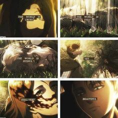And THAT'S what I love about Attack on Titan. For all its fiction, it showcases a sense of realism and cruelty in the world that American society refuses to accept. Yet... Yet it's able to make you fall in love over and over. It's able to make you feel harder than anything else. It displays the cruelty, but it equally displays the beauty.
