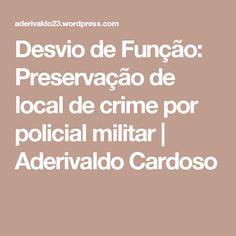 Desvio de Função: Preservação de local de crime por policial militar  | Aderivaldo Cardoso