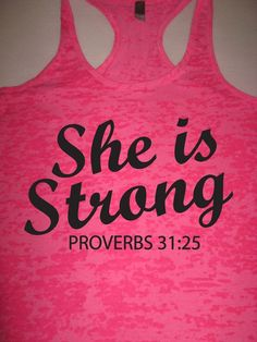 She Is Strong Proverbs 3125. Christian Tank Top. by WorkItWear, $21.95 LOVE THESE TANKS!!