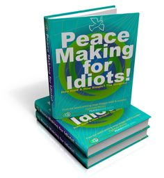 PEACE MAKING FOR IDIOTS! The title says it all!