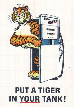 Esso- Put a tiger in your tank there was a faux fur tiger tail that u hung up on thr rearview mirror.lol.