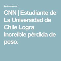 CNN   Estudiante de La Universidad de Chile Logra Increíble pérdida de peso.