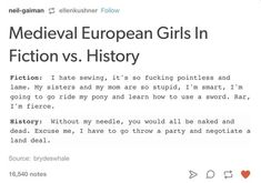 Posting this over here for the reason that people (general amount of authors) can't write an accurate female character for this time period<<< Read Tamora Pierce's books, they're really food about combining this stuff History Memes, History Facts, Writing Advice, Writing Prompts, Writing Memes, Tumblr Funny, Funny Memes, Hilarious, Mbti