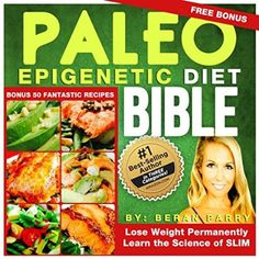 The PALEO Epigenetic DIET BIBLE: (Lose Weight Permanently)Learn the Science of Slim, Use your Smart Genetics: Free bonus 50 Paleo Recipes  #Diet #Breakfast #Recipes