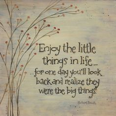 #4. Remember all the good little things, because one day you will need them to make the right choices.