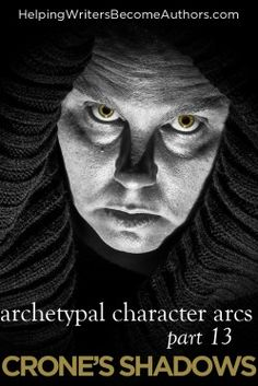 Archetypal Character Arcs, Pt. 13: The Crone's Shadow Archetypes - Helping Writers Become Authors
