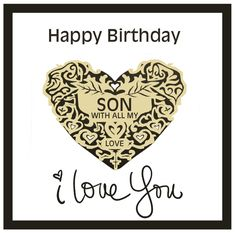 Happy Birthday Son With, All My Love, I Love You!