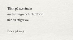 Julia - altid i midten - Udkast til efterår 2016 - lovely pins True Quotes, Words Quotes, Great Quotes, Sayings, Swedish Quotes, K Om, Boys Are Stupid, Qoutes About Love, Different Quotes