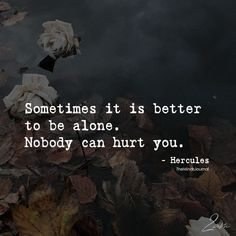 Sometimes It Is Better To Be Alone - https://themindsjournal.com/sometimes-better-alone/
