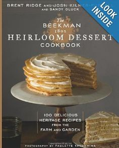 The Beekman 1802 Heirloom Dessert Cookbook: 100 Delicious Heritage Recipes from the Farm and Garden: Josh Kilmer-Purcell, Brent Ridge, Sandy Gluck: 9781609615734: Amazon.com: Books